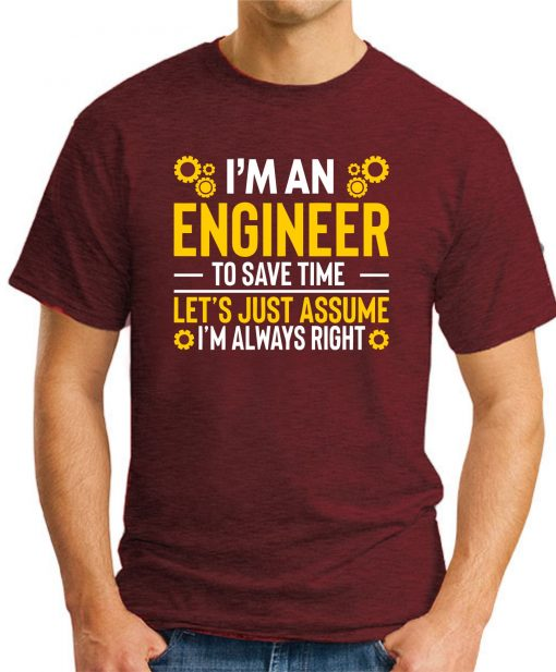 I'm An Engineer Assume I'm Always Right maroon