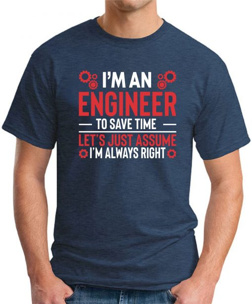 I'm An Engineer Assume I'm Always Right navy