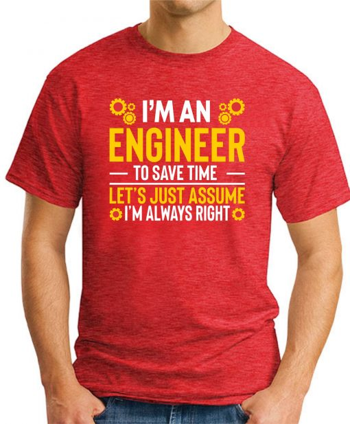 I'm An Engineer Assume I'm Always Right red
