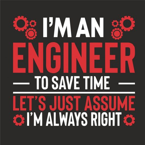 I'm An Engineer Assume I'm Always Right thumbnail