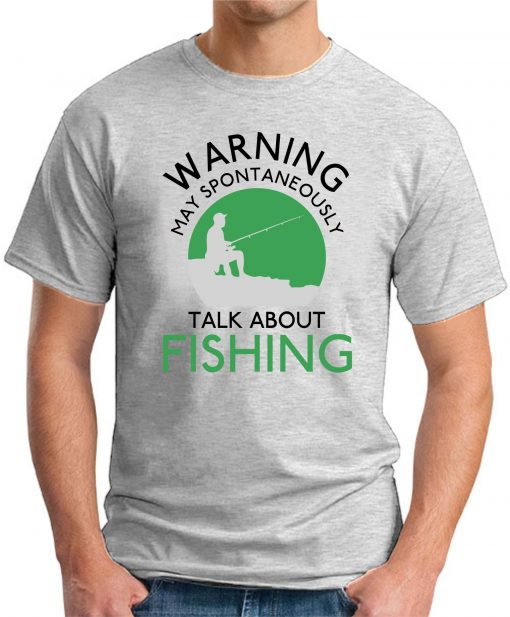 WARNING MAY SPONTANEOUSLY TALK ABOUT FISHING ash grey
