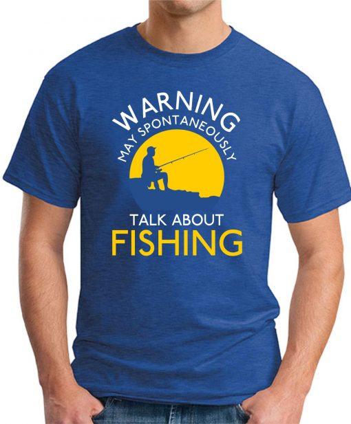 WARNING MAY SPONTANEOUSLY TALK ABOUT FISHING royal blue