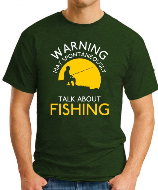WARNING MAY SPONTANEOUSLY TALK ABOUT FISHING forest green