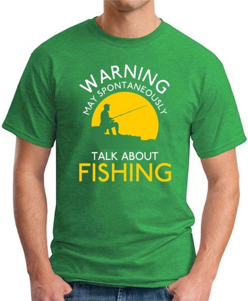 WARNING MAY SPONTANEOUSLY TALK ABOUT FISHING green