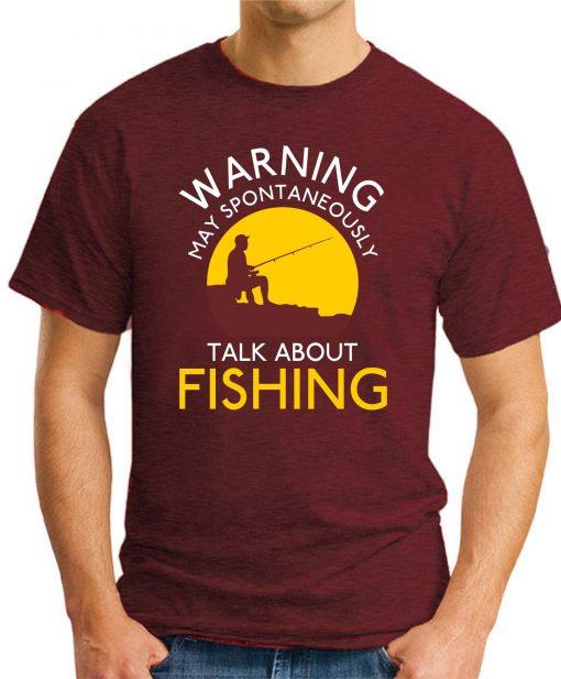 WARNING MAY SPONTANEOUSLY TALK ABOUT FISHING maroon