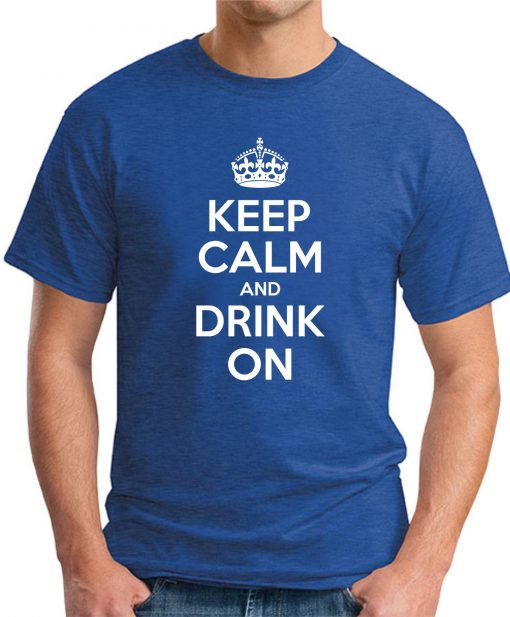 KEEP CALM AND DRINK ON royal blue