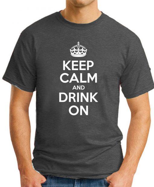KEEP CALM AND DRINK ON dark heather