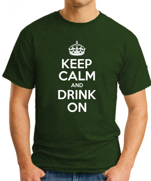 KEEP CALM AND DRINK ON forest green