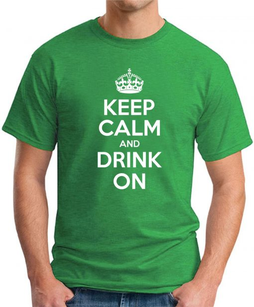 KEEP CALM AND DRINK ON green