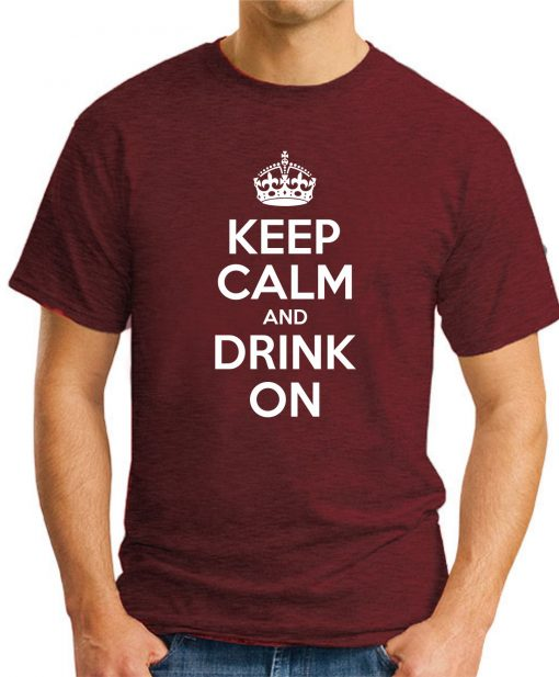 KEEP CALM AND DRINK ON maroon