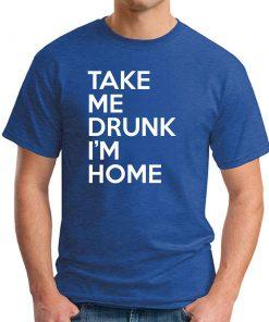 TAKE ME DRUNK I'M HOME royal blue