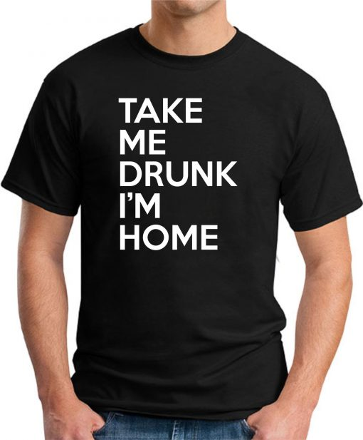 TAKE ME DRUNK I'M HOME black