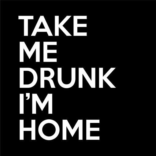 TAKE ME DRUNK I'M HOME thumbnail