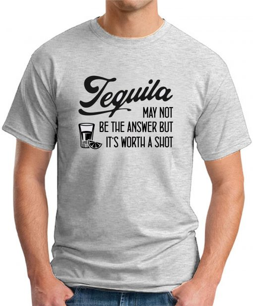 TEQUILA MAY NOT BE THE ANSWER ash grey
