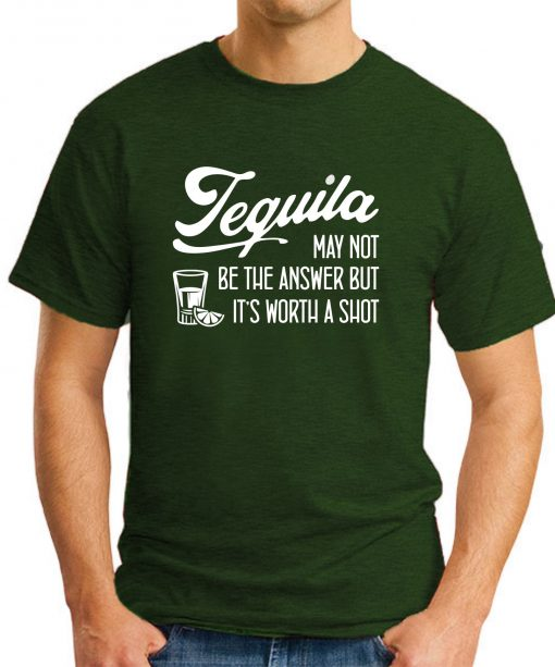 TEQUILA MAY NOT BE THE ANSWER forest green
