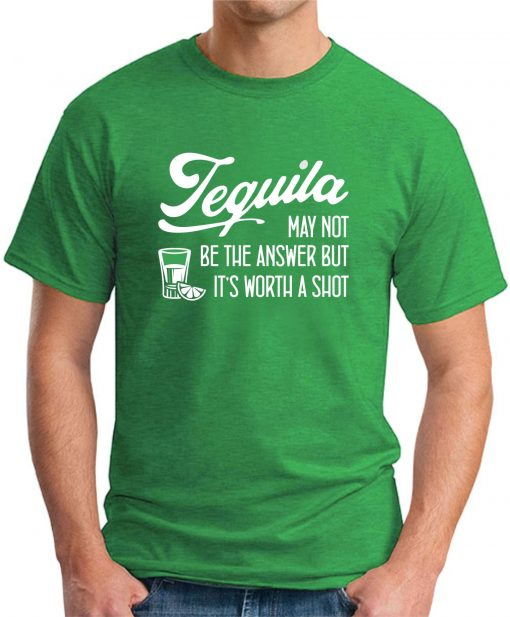 TEQUILA MAY NOT BE THE ANSWER green