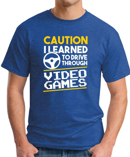 CAUTION I LEARNED TO DRIVE THROUGH VIDEO GAMES royal blue