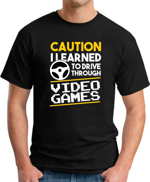 CAUTION I LEARNED TO DRIVE THROUGH VIDEO GAMES black