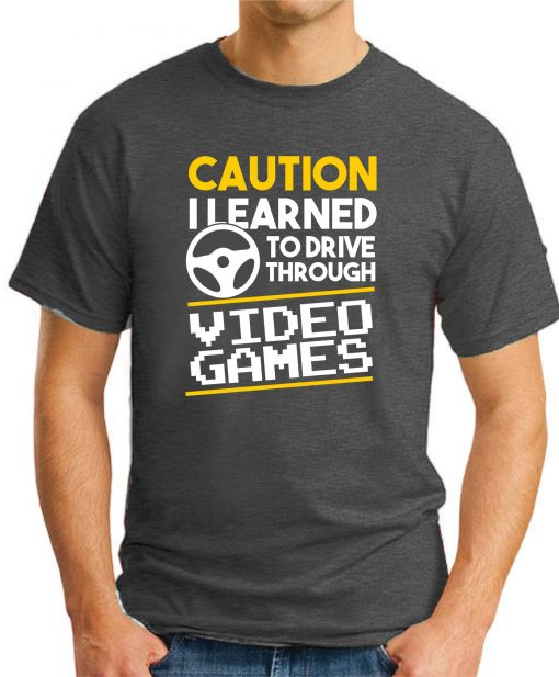 CAUTION I LEARNED TO DRIVE THROUGH VIDEO GAMES dark heather