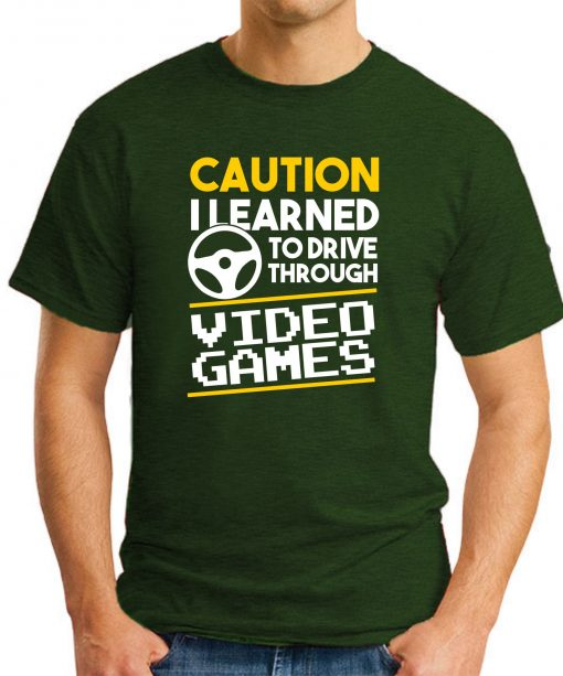 CAUTION I LEARNED TO DRIVE THROUGH VIDEO GAMES forest green