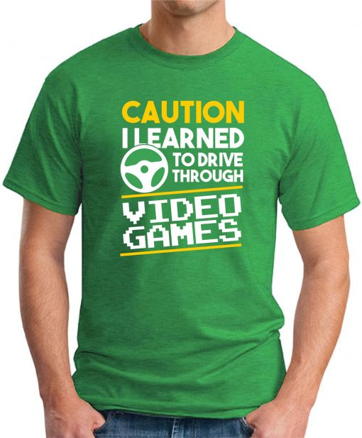 CAUTION I LEARNED TO DRIVE THROUGH VIDEO GAMES green