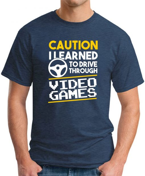 CAUTION I LEARNED TO DRIVE THROUGH VIDEO GAMES navy
