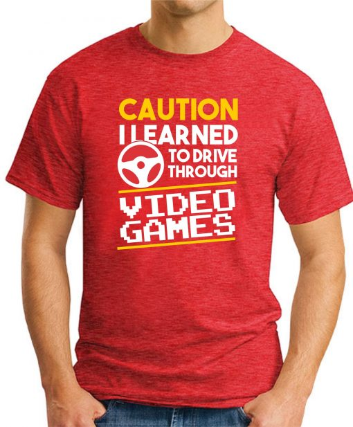 CAUTION I LEARNED TO DRIVE THROUGH VIDEO GAMES red