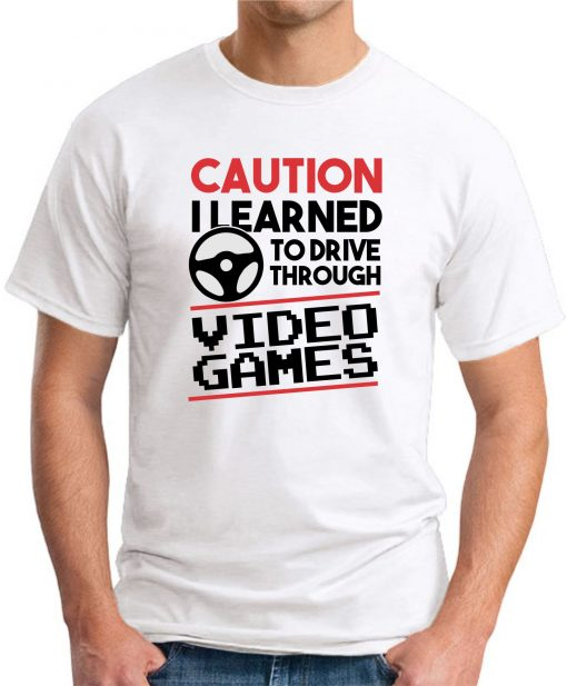 CAUTION I LEARNED TO DRIVE THROUGH VIDEO GAMES white