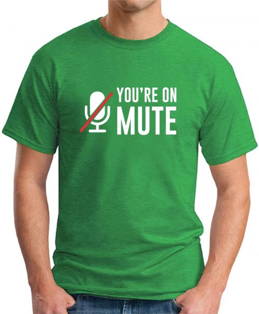YOU'RE ON MUTE green