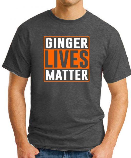 GINGER LIVES MATTER dark heather