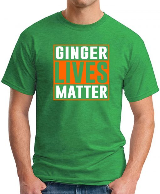 GINGER LIVES MATTER green