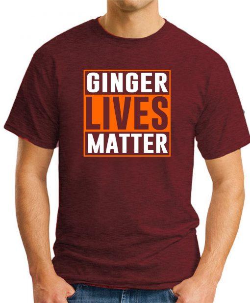 GINGER LIVES MATTER maroon