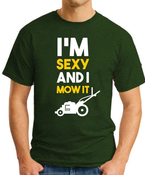 I'M SEXY AND I MOW IT forest green