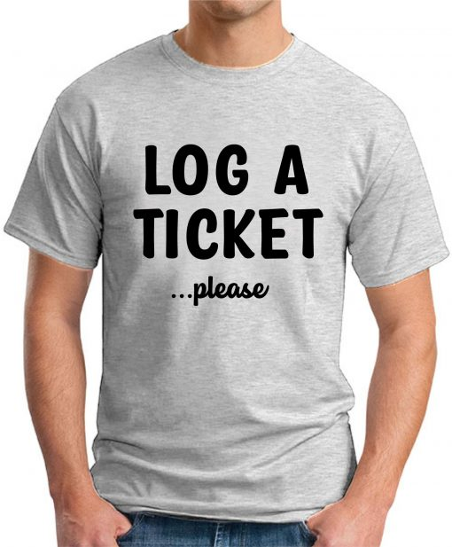 LOG A TICKET PLEASE ash grey