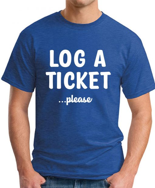 LOG A TICKET PLEASE royal blue
