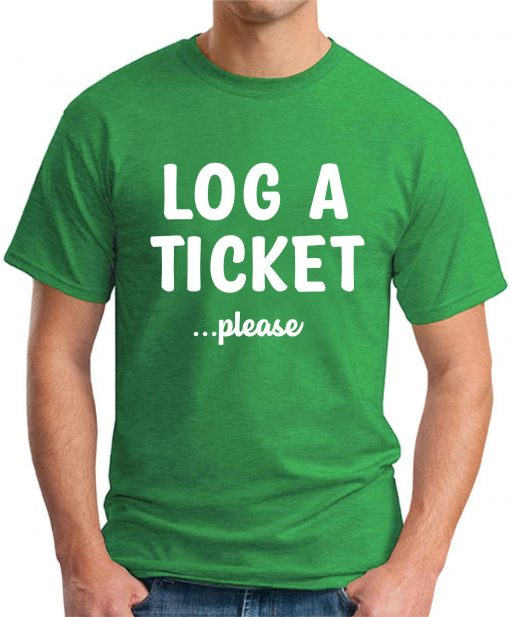 LOG A TICKET PLEASE green