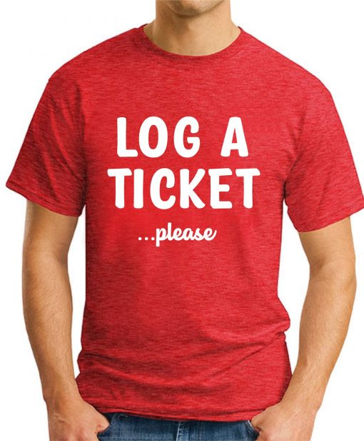 LOG A TICKET PLEASE red