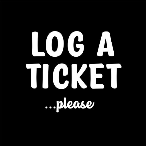 LOG A TICKET PLEASE thumbnail