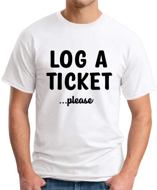 LOG A TICKET PLEASE white