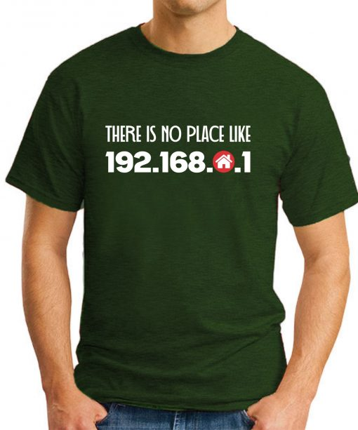 THERE IS NO PLACE LIKE HOME forest green