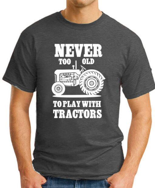 Never too old to play with tractors dark heather