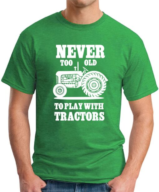 Never too old to play with tractors green