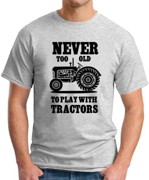 Never too old to play with tractors light grey
