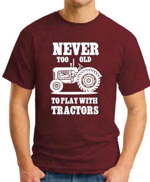 Never too old to play with tractors maroon