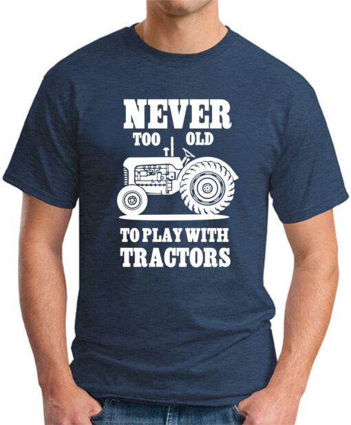 Never too old to play with tractors navy