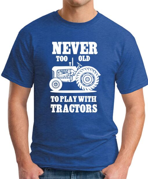 Never too old to play with tractors royal blue