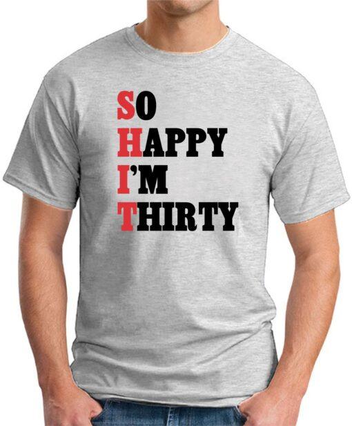 SO HAPPY I'M THIRTY light grey